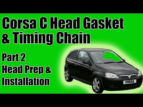 Part 2 Vauxhall Corsa C Head Gasket And Timing Chain Replacement Head Prep And Installation