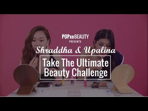 Shraddha & Upalina Take The Ultimate Beauty Challenge - POPxo Beauty