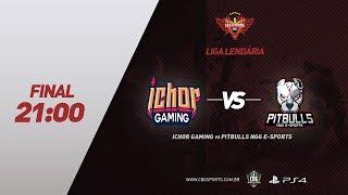 FINAL - Liga Lendária #3 (PS4) - ICHOR GAMING VS PITBULLS E-SPORTS