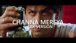 Channa Mereya Srk Version Full Video Song