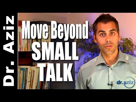How To Move Beyond Small Talk | Dr. Aziz - Confidence Coach