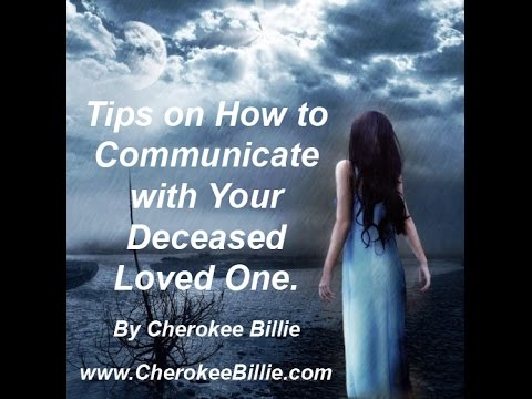Tips on How to Communicate with Your Deceased Loved One. By Cherokee Billie