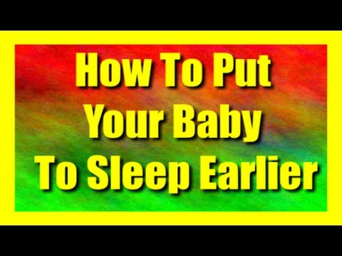 How To Put Your Baby To Sleep Earlier - Fast Way To Putting Babies & Infants Asleep Early At Night
