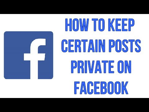 How To Keep Certain Posts Private On Facebook