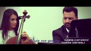 Samir Ceferov & Turan Seferli - Izin ver gedim