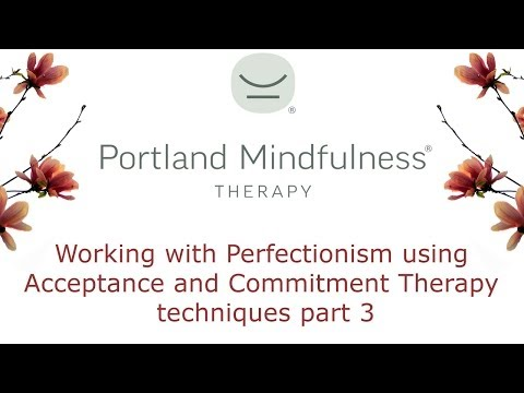 Working with Perfectionism using Acceptance and Commitment Therapy techniques part 3