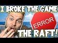 I BROKE THE GAME!! - THE RAFT! [6]