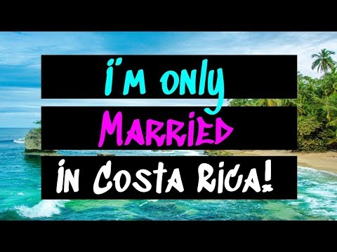I'm ONLY Legally Married in Costa Rica!!