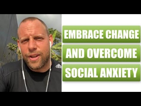 Embracing Change When You Have Social Anxiety