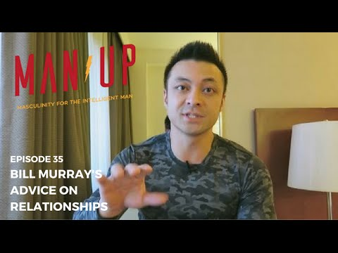 Bill Murray's Advice On Relationships - The Man Up Show, Ep. 35