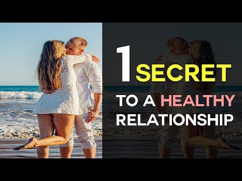 1 Secret To A Healthy Relationship