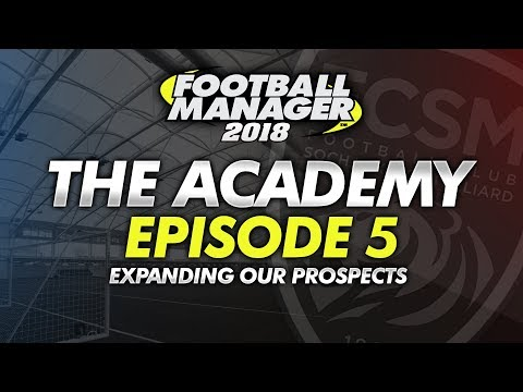 The Academy Episode 5 - Expanding Our Prospects #FM18   Football Manager 2018