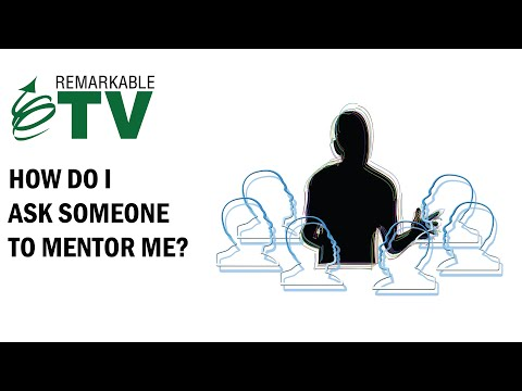 How Do I Ask Someone to Mentor Me? - Remarkable TV