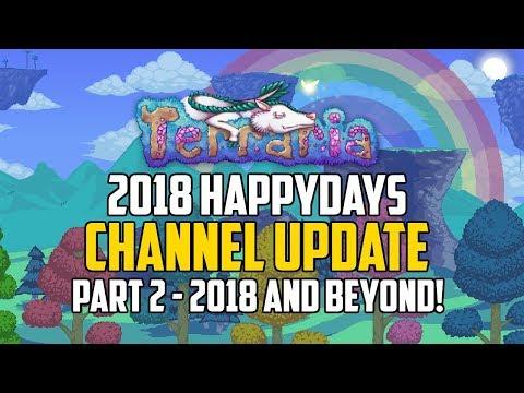 Terraria 2018 HAPPYDAYS Channel Update   Part 2 - 2018 & Beyond!
