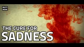 THE CURE FOR SADNESS - MUFTI MENK