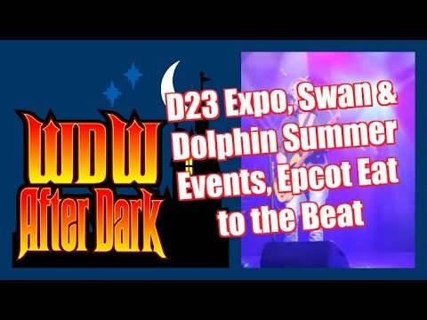 D23 Expo, Swan and Dolphin Summer Events, Epcot Eat to the Beat  - WDW After Dark