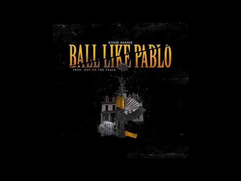 King Mane - Ball Like Pablo (Official Audio)