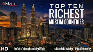 Top 10 Most Richest Muslim Countries In The World