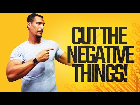 How To Cut Negative Things Out Of Your Life