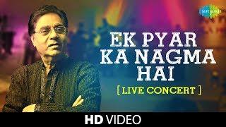 Ek Pyar Ka Nagma Hai   Jagjit Singh   Live Concert Video   Close To My Heart   Laxmikant Pyarelal