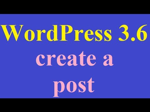 WordPress 3.6: How To Post
