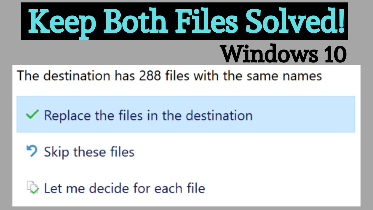 📂 Replace Files 📂 , Skip, Let Me Decide. Windows 10 Solved - Keep Both.