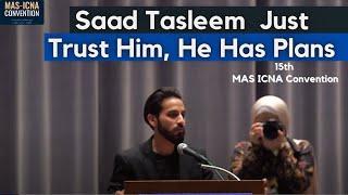 Saad Tasleem | Just Trust Him, He Has Plans | 15th MAS ICNA Convention