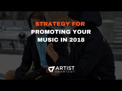 Strategy For Promoting Your Music In 2018 | Artist Shortcut