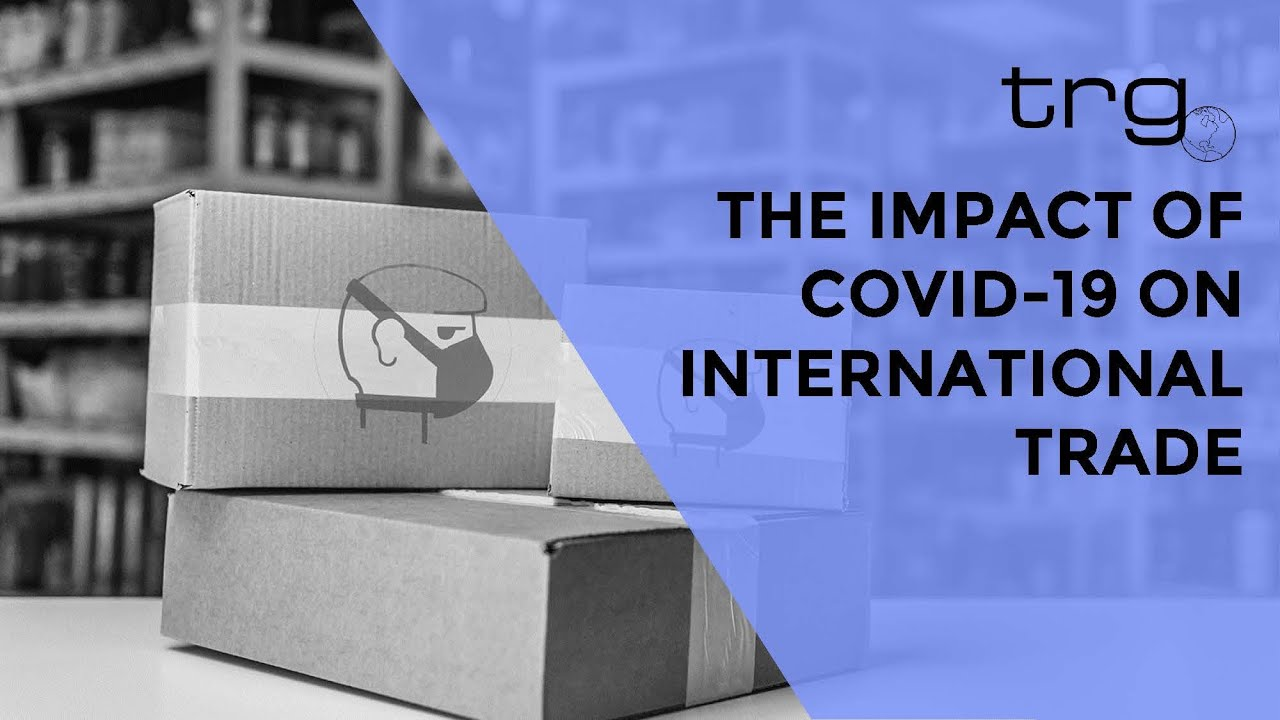 The Impact of COVID 19 on International Trade