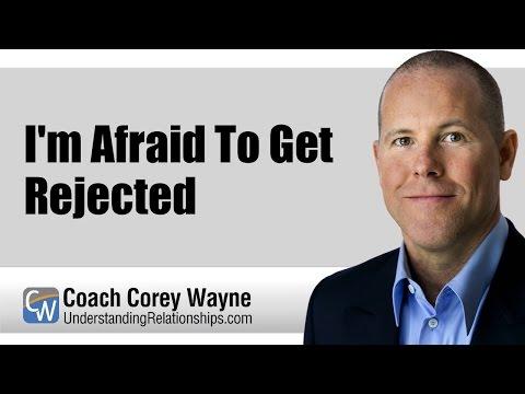 I'm Afraid To Get Rejected