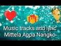 Music Tracks And Lyric Mittela Appa Nangko mp3