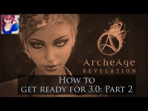 How to get ready for ArcheAge Revelation 3.0: Part 2