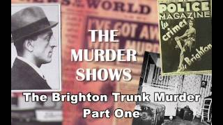 The Brighton Trunk Murder - Part One Podcast