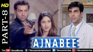 Ajnabee - Part 8 | HD Movie | Akshay Kumar, Bobby Deol & Kareena Kapoor | Superhit Suspense Thriller