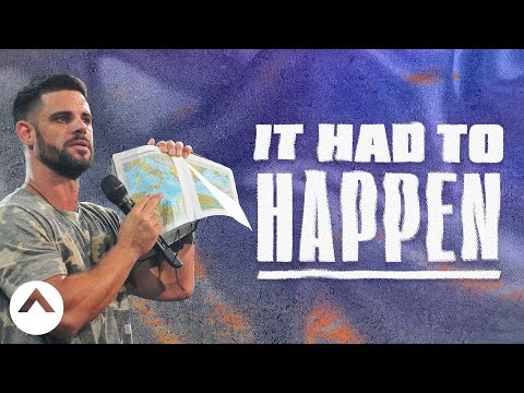 It Had To Happen | Pastor Steven Furtick