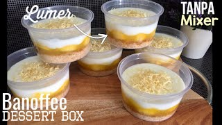 Resep Banoffee Dessert Box Tanpa Mixer Lumer di mulut