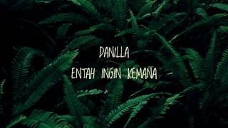 DANILLA - ENTAH INGIN KEMANA (LIRIK)