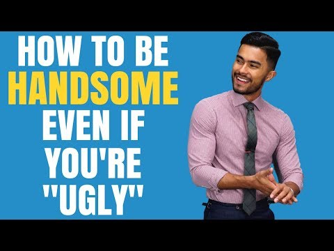 How To Look Handsome, Even If You're