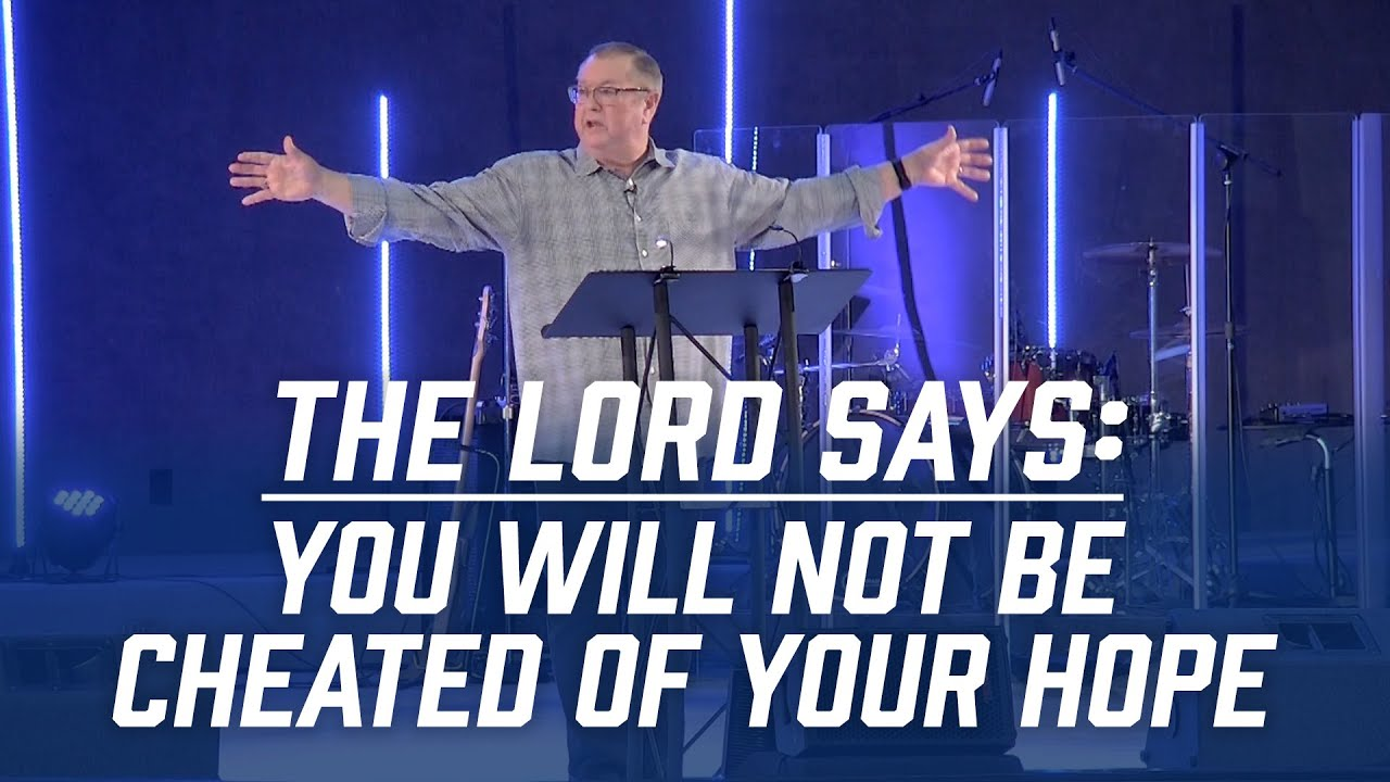 The Lord Says: You Will Not be Cheated of Your Hope | Tim Sheets