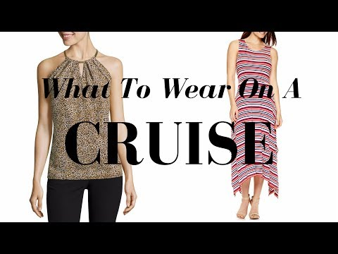 What To Wear On A Cruise | 2018