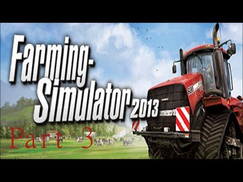 Let's Play: Farming Simulator 2013 - Episode 3