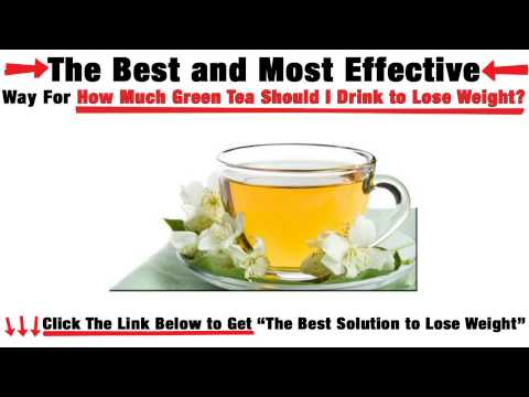 How Much Green Tea Should I Drink to Lose Weight