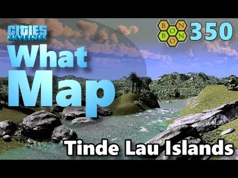 Cities Skylines - What Map - Map Review 350 - Tinde Lau Islands