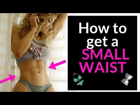 How to get a small waist!!
