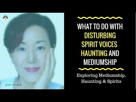 What To Do with Disturbing Spirit Voices - Haunting and Mediumship