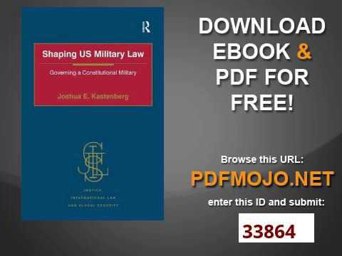 Shaping US Military Law Governing a Constitutional Military Justice, International Law and Global Se