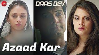 Azaad Kar | Daas Dev | Rahul Bhatt, Aditi Rao Hydari & Richa Chadha | Swanand Kirkire | Anupama Raag