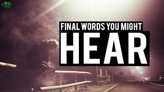 The Final Words You Might Hear - Powerful Verses