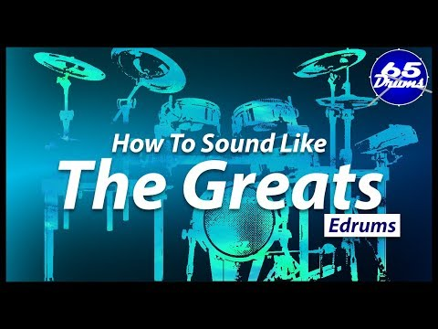 How to Get The Sound Of Your Favorite Drummer (electronic drums)