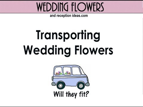 Wedding Flowers Tutorial - Transporting Flowers